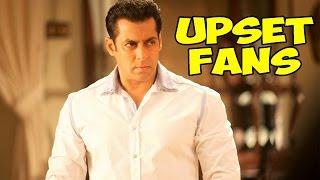 Salman Khan Upsets His Fans | Bollywood News