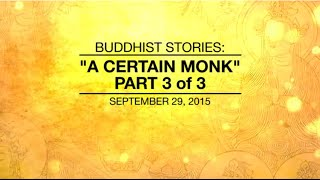 Video BUDDHIST STORIES: A CERTAIN MONK - PART3/3 - Sep 29, 2015 download MP3, 3GP, MP4, WEBM, AVI, FLV April 2018