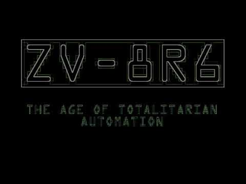 ZV-8R6 - THE AGE OF TOTALITARIAN AUTOMATION