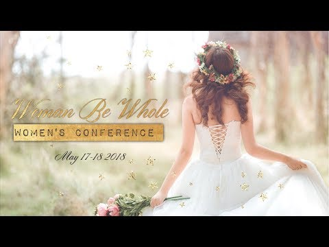 Women Be Whole  Women's Conference 2018