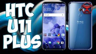 HTC U11 Plus (пред обзор, короткое мнение) / Арстайл /