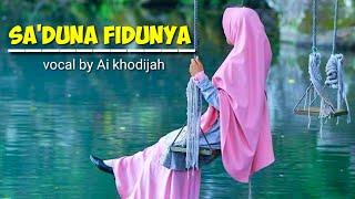 Download SA'DUNA FIDUNYA vocal by Ai Khodijah (lirik)