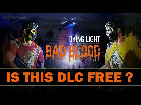Dying Light - Bad Blood Expansion | Is This Dlc Free ? | Q&A
