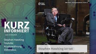 Kurz informiert vom 14.03.2018: Stephen Hawking, Youtube, Kryptowährung, Elektrobus