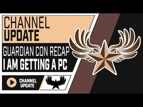 Big Channel Update Coming + GuardianCon Recap : I Am Getting a PC
