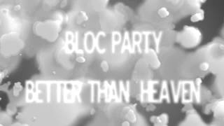 Bloc Party - Better Than Heaven
