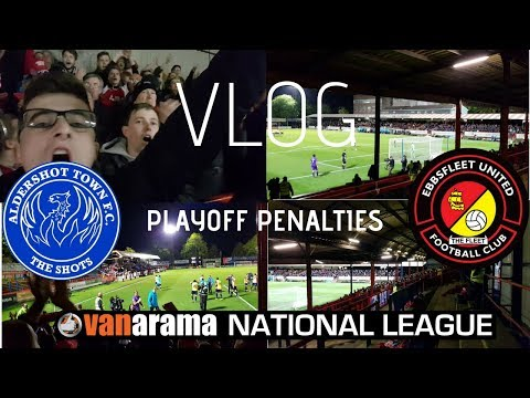 PLAYOFF PENALTIES! CRAZY COMEBACK! ALDERSHOT TOWN VS EBBSFLEET UNITED VLOG! ELECTRIC ATMOSPHERE!