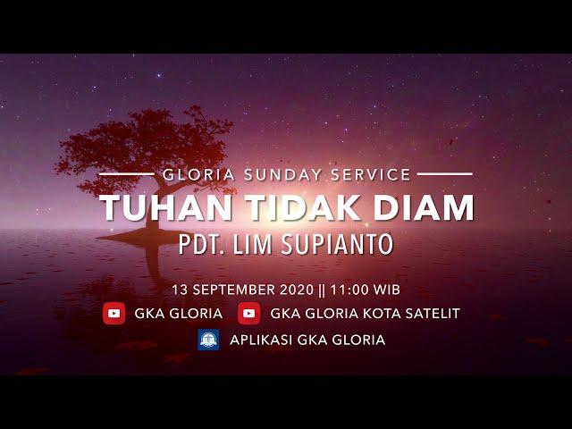 Gloria Sunday Service - Pdt. Lim Supianto - Tuhan Tidak Diam - 13 September 2020