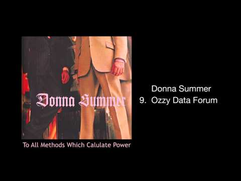 "Donna Summer - ""Ozzy Data Forum""  (from To All Methods Which Calculate Power, 2002)"