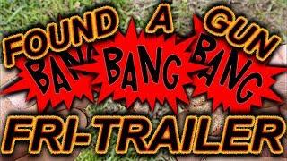 Found a Gun Metal Detecting - Friday Trailer
