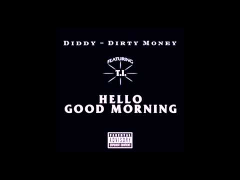 Diddy - Dirty Money - Hello Good Morning ft. T.I., Rick Ross [HQ]