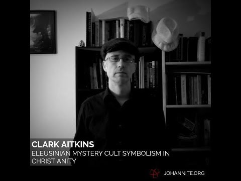 Eleusinian Mystery Cult Symbolism in Christianity with Clark Aitkins