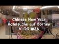 Chinese New Year | Hotelsuche auf Borneo | VLOG #26