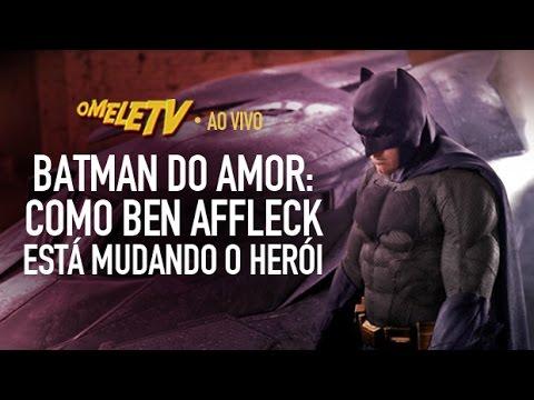 Batman do amor: como Ben Affleck está mudando o herói   OmeleTV AO VIVO