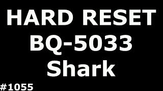 Сброс настроек BQ BQS-5033 Shark (Hard Reset BQ 5033 Shark)