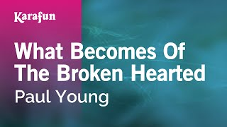 Karaoke What Becomes Of The Broken Hearted - Paul Young *