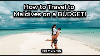 How to travel to the Maldives Cheaply (We are Shocked) // Country #61 Maldives