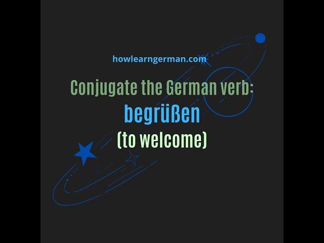 Learn German - Conjugate the German verb - begrüßen - (to welcome)