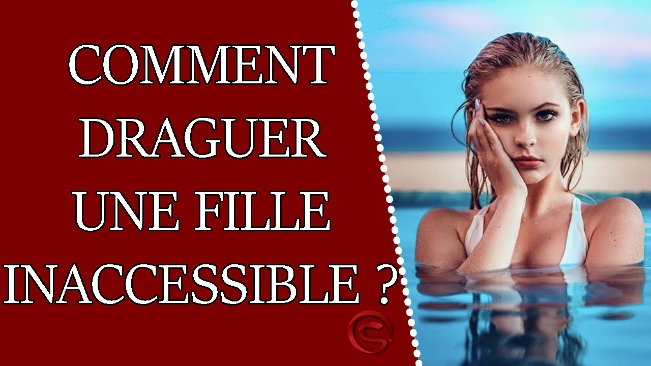 Comment draguer une fille inaccessible ?