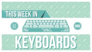 This Week in Keyboards May 13th 2019