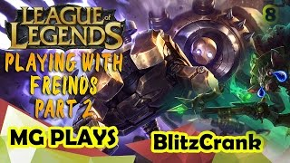 League of Legends : Playing With Friends Part 2