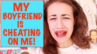 MY BOYFRIEND IS CHEATING ON ME!!!!!