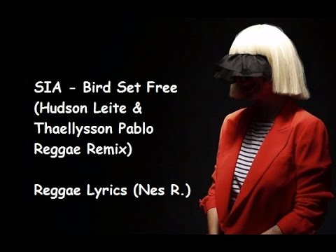 Sia- Bird set free Lyrics (REGGAE VERSION)