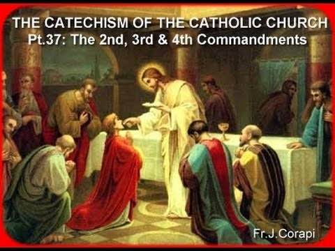 THE CATECHISM OF THE CATHOLIC CHURCH (50pts) ~ Pt.37: The 2nd, 3rd & 4th Commandments