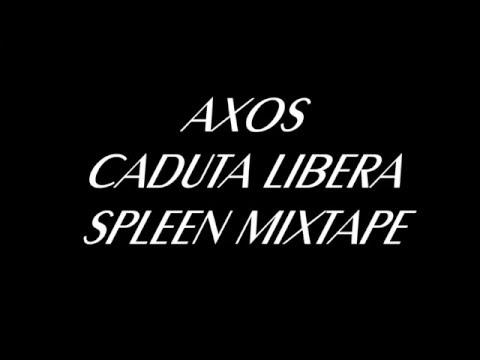 AXOS - SPLEEN MIXTAPE - CADUTA LIBERA
