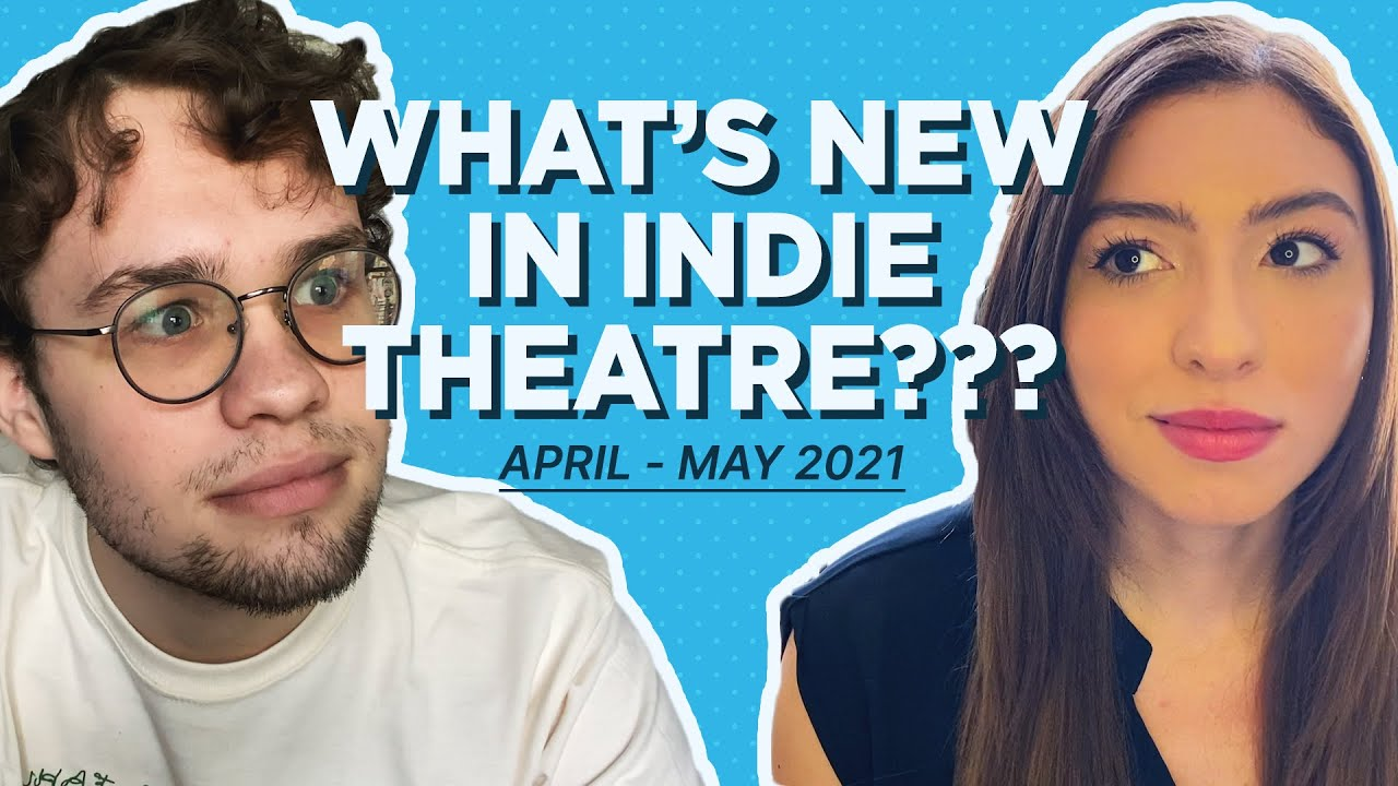 THE SCOOP!: What's new in indie theatre? (April & May 2021)