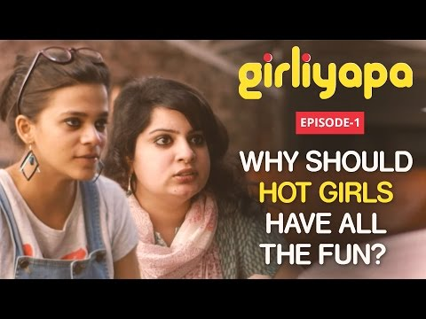 Girliyapa Ep. 1 | Why Should Hot Girls Have All The Fun?