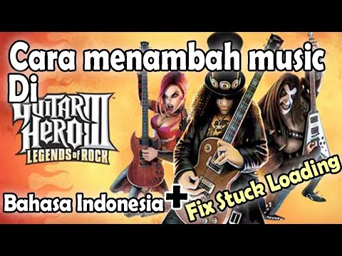 Cara menambah Lagu Di Guitar Hero 3 Lengkap + Stuck Loading