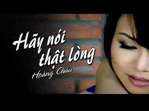 Hãy Nói Thật Lòng - Hoàng Châu