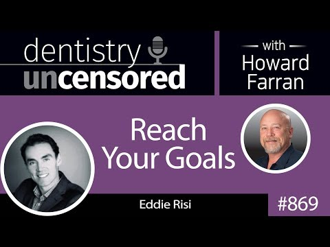 869 Reach Your Goals with Eddie Risi : Dentistry Uncensored with Howard Farran