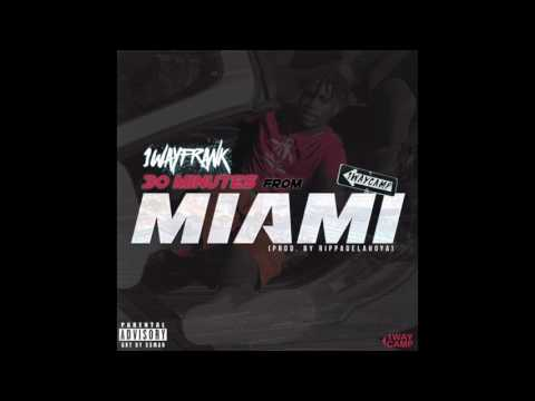 1WayFrank - 30 Mins From Miami Prod By @Rippaonthebeat