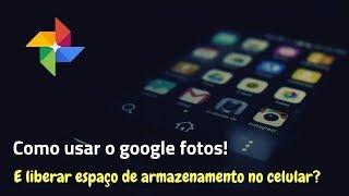 Como liberar espaço no celular usando o google fotos.