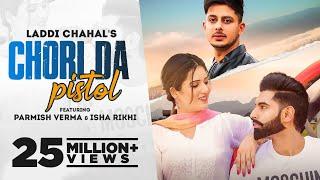 CHORI DA PISTOL: Laddi Chahal ft PARMISH VERMA & Isha Rikhi| Latest Punjabi Song 2021| New Song 2021