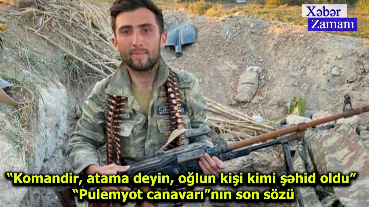 """""""Komandir, atama deyin, oğlun kişi kimi şəhid oldu"""" """"Pulemyot canavarı""""nın son sözü"""