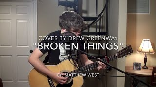 Broken Things - Matthew West (LIVE Acoustic Cover by Drew Greenway)