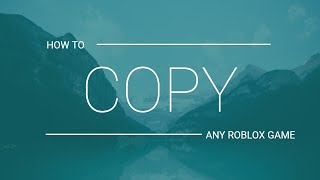 [TUTORIAL] How to Copy/Steal any game on Roblox