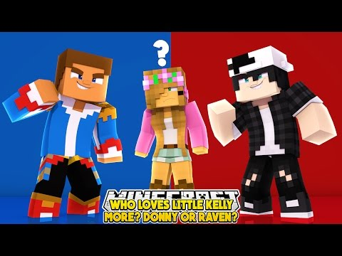 WHO LOVES LITTLE KELLY MORE? DONNY OR RAVEN? w/Little Donny | Minecraft Love Story | Custom Roleplay