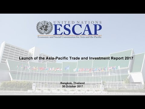 Launch of the Asia-Pacific Trade and Investment Report 2017
