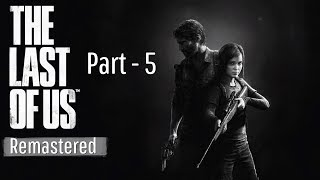 The Last Of Us Remastered - Part 5 - Lets Play - [ Walkthrough / Playthrough ]