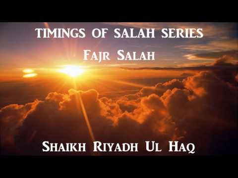 Shaikh Riyadh Ul Haq - Timings of Salah Series صلاة الفجر