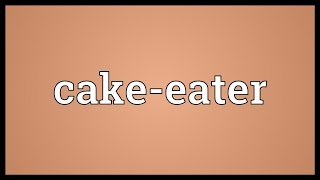 Cake-eater Meaning