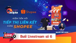 [Live 06] - Hướng dẫn kiếm tiền affiliate từ chiến dịch Shopee