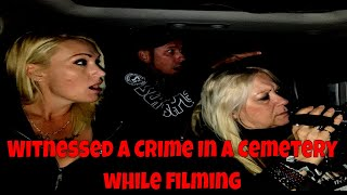 Witnessed A Crime At A Cemetery While Filming!