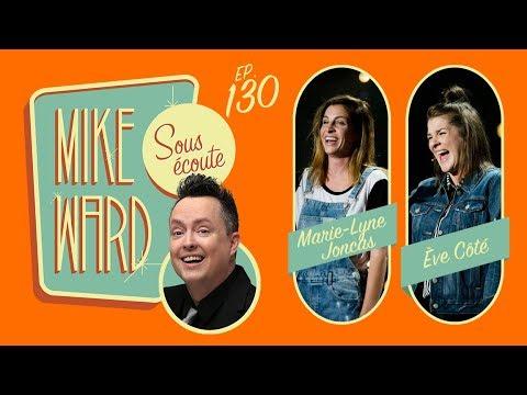 MIKE WARD SOUS ÉCOUTE #130 – (Marie-Lyne Joncas et Ève Côté)