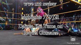 #WWENXT#DakotaKai #RequelGonzalez WWE NXT Review & Highlights   Dakota Kai Turns On Requel Gonzalez