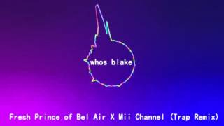 fresh prince of bel air x mii channel trap remix